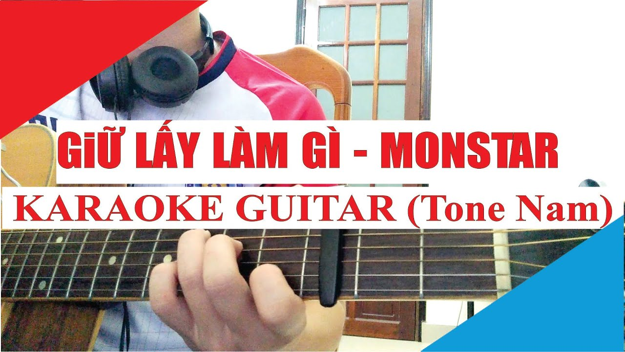 [Karaoke Guitar] GIỮ LẤY LÀM GÌ (Tone Nam) - MONSTAR | St. Grey D | Acoustic Beat hay