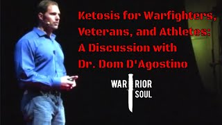 Ketosis for Warfighters, Veterans, and Athletes: A Discussion with Dom D'agostino