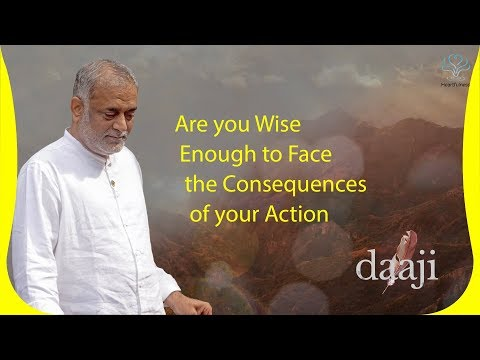 Are you Wise Enough to Face the Consequences of your Action | Heartfulness Meditation