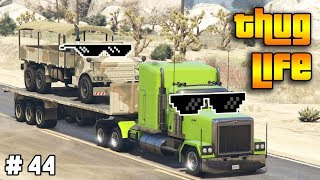 GTA 5 ONLINE : THUG LIFE AND FUNNY MOMENTS (WINS, STUNTS AND FAILS #44)