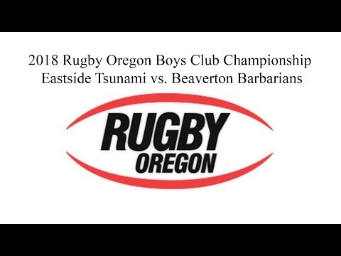Rugby Oregon Championships 5/19/2018 - Boys Club - Eastside Tsunami vs. Beaverton Barbarians