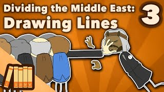 Dividing the Middle East - Drawing Lines - Extra History - #3