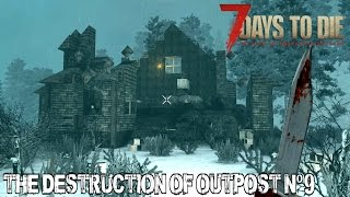 7 Days To Die (Alpha 15) - The Destruction Of Outpost Nº9 by the 112th Day Horde