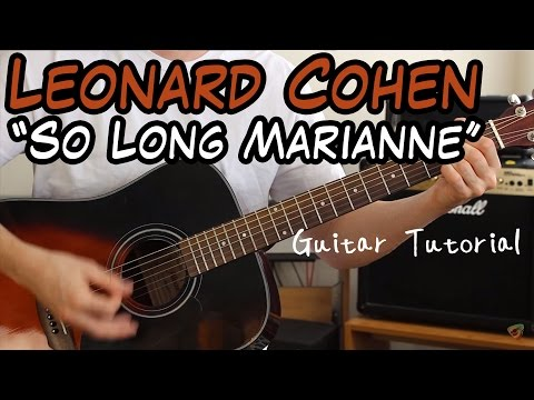 Leonard Cohen - So Long Marianne - Guitar Lesson (PLAY AND SING LIKE LEONARD COHEN!!!)