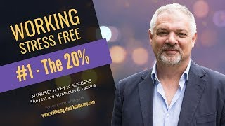 Working Stress Free #1 The 20% that makes the difference - taking the stress out of wellbeing