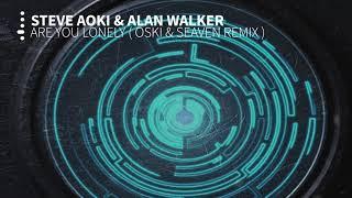 Steve Aoki & Alan Walker - Are You Lonely ( Oski & Seaven Remix)