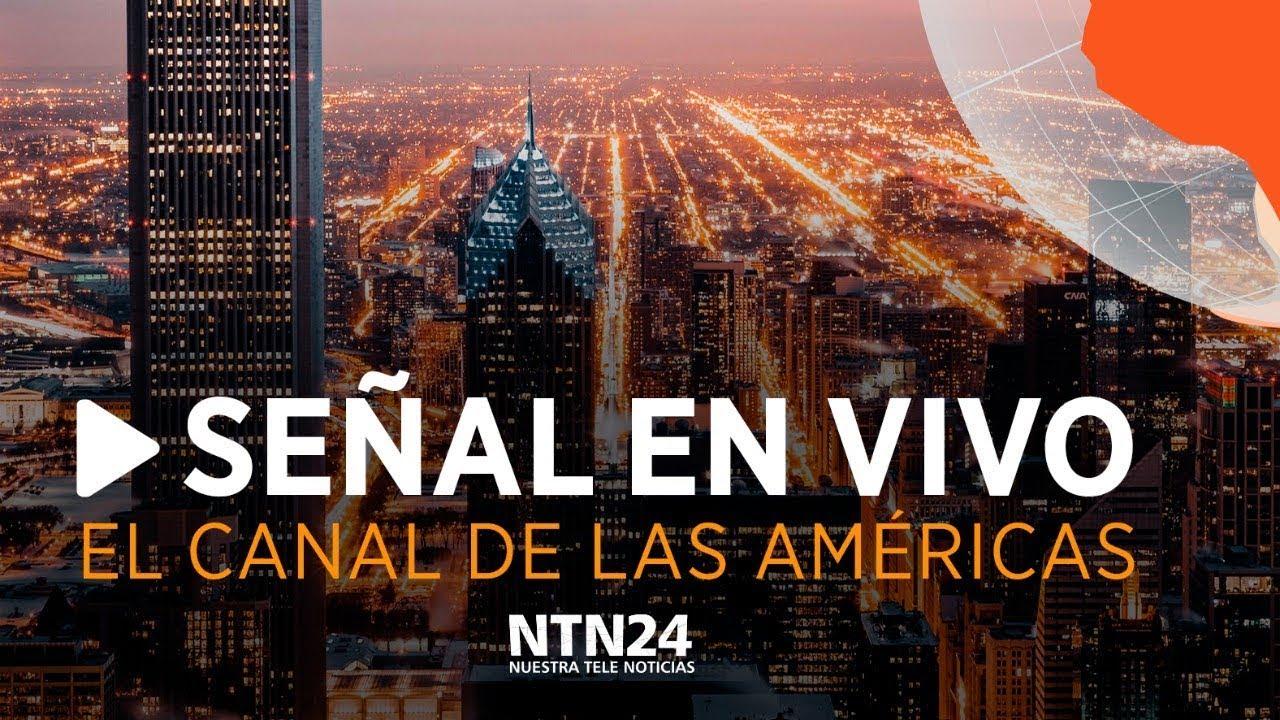 Download SEÑAL EN VIVO NTN24 - EL CANAL DE LAS AMÉRICAS