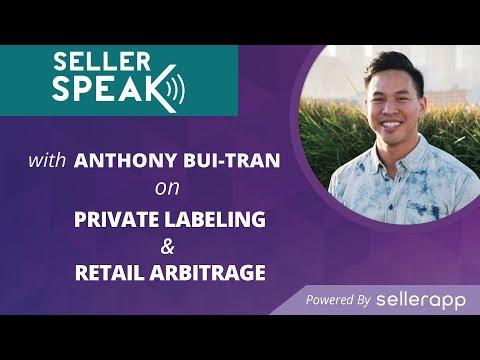 Amazon Private Labeling & Retail Arbitrage | SellerSPEAK with Anthony Bui-Tran |