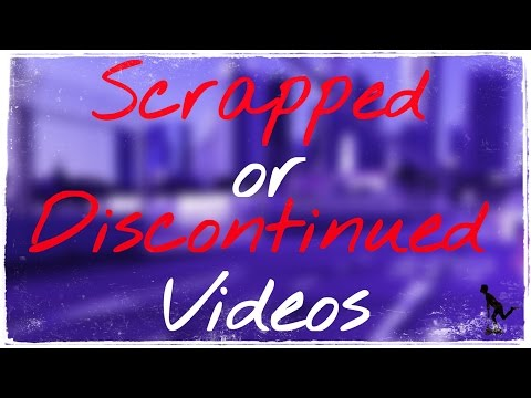Scrapped or Discontinued Videos