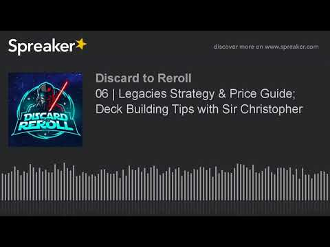 06 | Legacies Strategy & Price Guide; Deck Building Tips with Sir Christopher