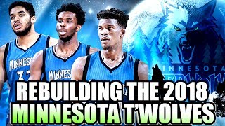 REBUILDING THE 2018 MINNESOTA TIMBERWOLVES! JIMMY BUTLER SUPER TEAM IN THE MAKING? NBA 2K17 MYLEAGUE