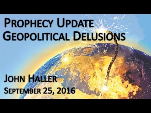 "2016 09 25 John Haller's Prophecy Update ""Delusions Everywehre"""