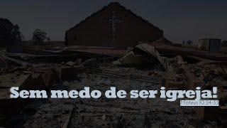 Sem medo de ser igreja! | Mateus 10.24-33