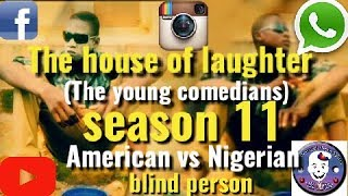 AMERICAN VS NIGERIAN BLIND PERSON (The House Of Laughter Comedy The young comedians) season 11