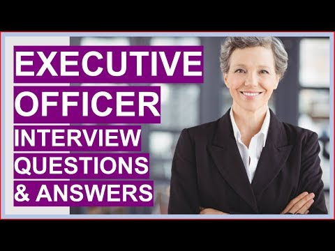EXECUTIVE OFFICER Interview Questions And Answers (CEO Interview Questions, HEO Interview)