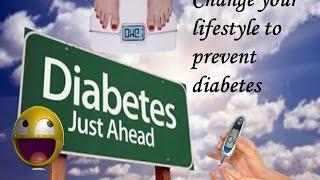 Prevent diabetes\change your lifestyle ...