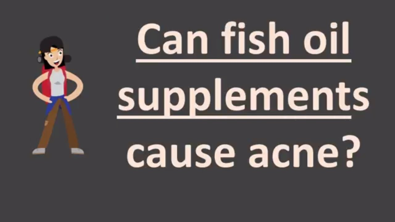 can fish oil supplements cause acne youtube