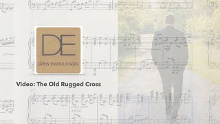 The Old Rugged Cross (Arranged for Solo Piano by Drew Evans)