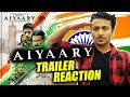 Aiyaary Trailer Reaction | Neeraj Pandey | Sidharth Malhotra | Manoj Bajpayee
