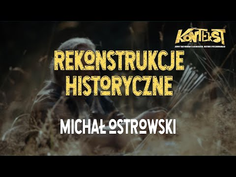 Rekonstrukcje historyczne - Michał Ostrowski   KONTEKST 6