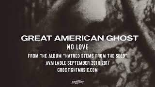 Great American Ghost | No Love | Hatred Stems From The Seed