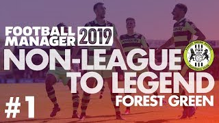 Non-League to Legend FM19   FOREST GREEN   Part 1   NEW CLUB   Football Manager 2019