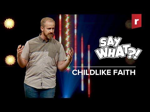 Say What?! - Childlike Faith (Mark Flood) - Teaching Only