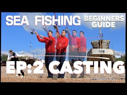 EP:2 The  Beginners Guide To Sea Fishing - How To Cast.