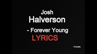 Lyrics of the song josh halverson - forever young follow vlduata : facebook: https://www.facebook.com/christina.la... instagram: https://www.instag...
