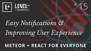 Meteor & React For Everyone #15 - Easy Notifications & Improving User Experience