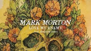 Mark Morton - Love My Enemy feat. Howard Jones (Audio)