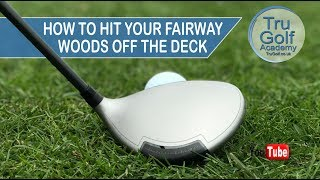 HOW TO HIT YOUR FAIRWAY WOODS OFF THE GROUND