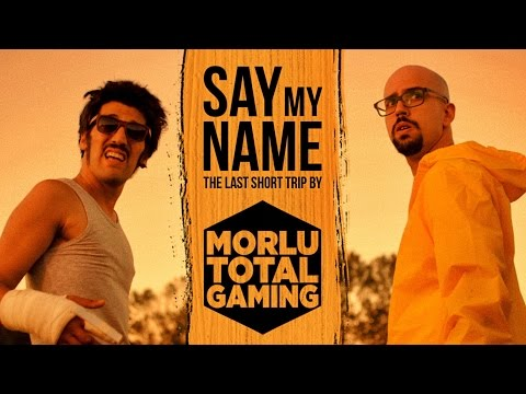 SAY MY NAME  - THE LAST SHORT TRIP by MORLU TOTAL GAMING