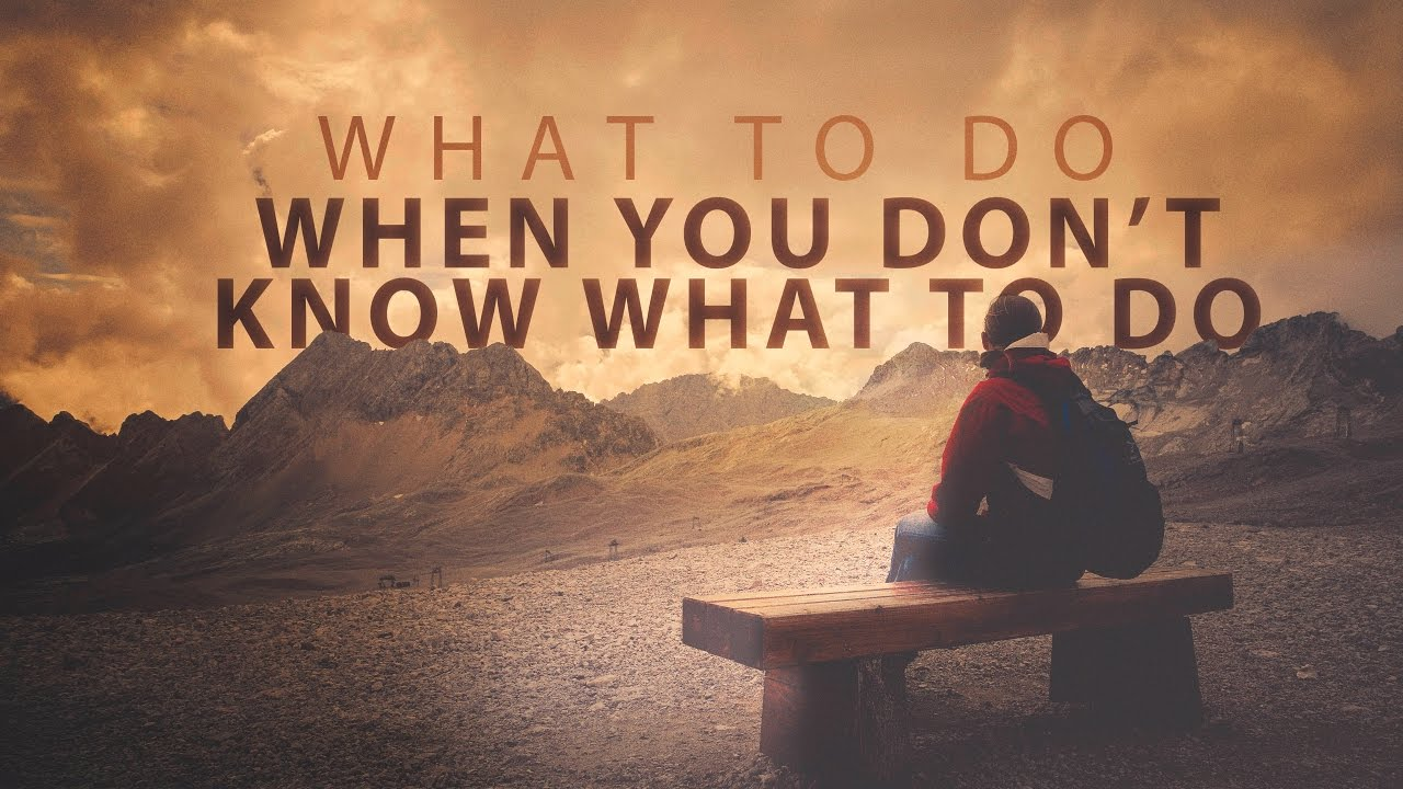 WHAT TO DO WHEN YOU DONT KNOW WHAT TO DO  Founded In Truth Ministries  YouTube