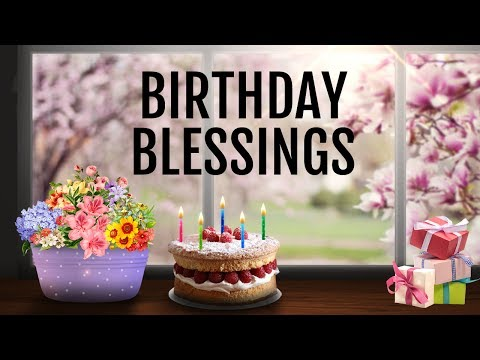 Birthday Blessings, Prayers, Messages, Quotes, Wishes with Music & Beautiful Pictures