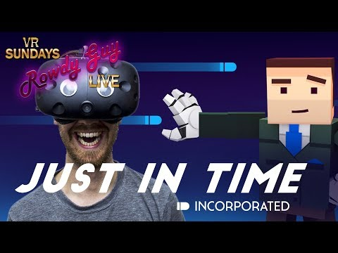 JUST IN TIME INCORPORATED! | VR Sundays with Rowdy #9
