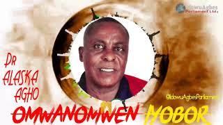 DR ALASKA AGHO - OMWANOMWEN IYOBOR [LATEST BENIN MUSIC]