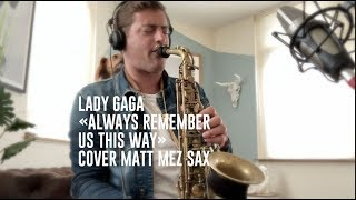 Lady Gaga - Always Remember Us This Way (Cover Matt Mez Sax) Video