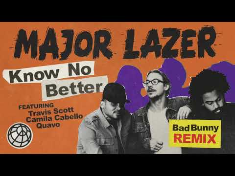 Major Lazer  Know No Better feat Travis Scott, Camila Cabello & Quavo Bad Bunny Remix