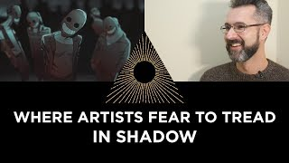 In Shadow: Where Artists Fear to Tread