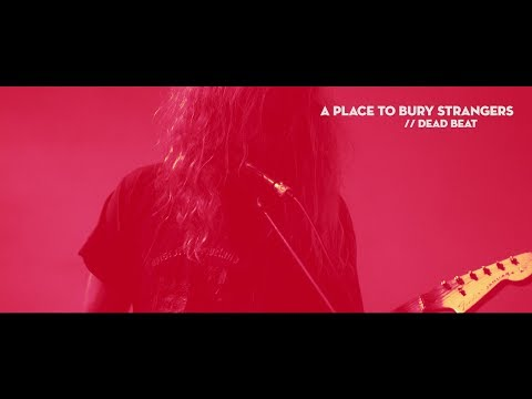Клип A Place To Bury Strangers - Dead Beat