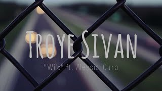 TROYE SIVAN ft. ALESSIA CARA - WILD (LYRICS)