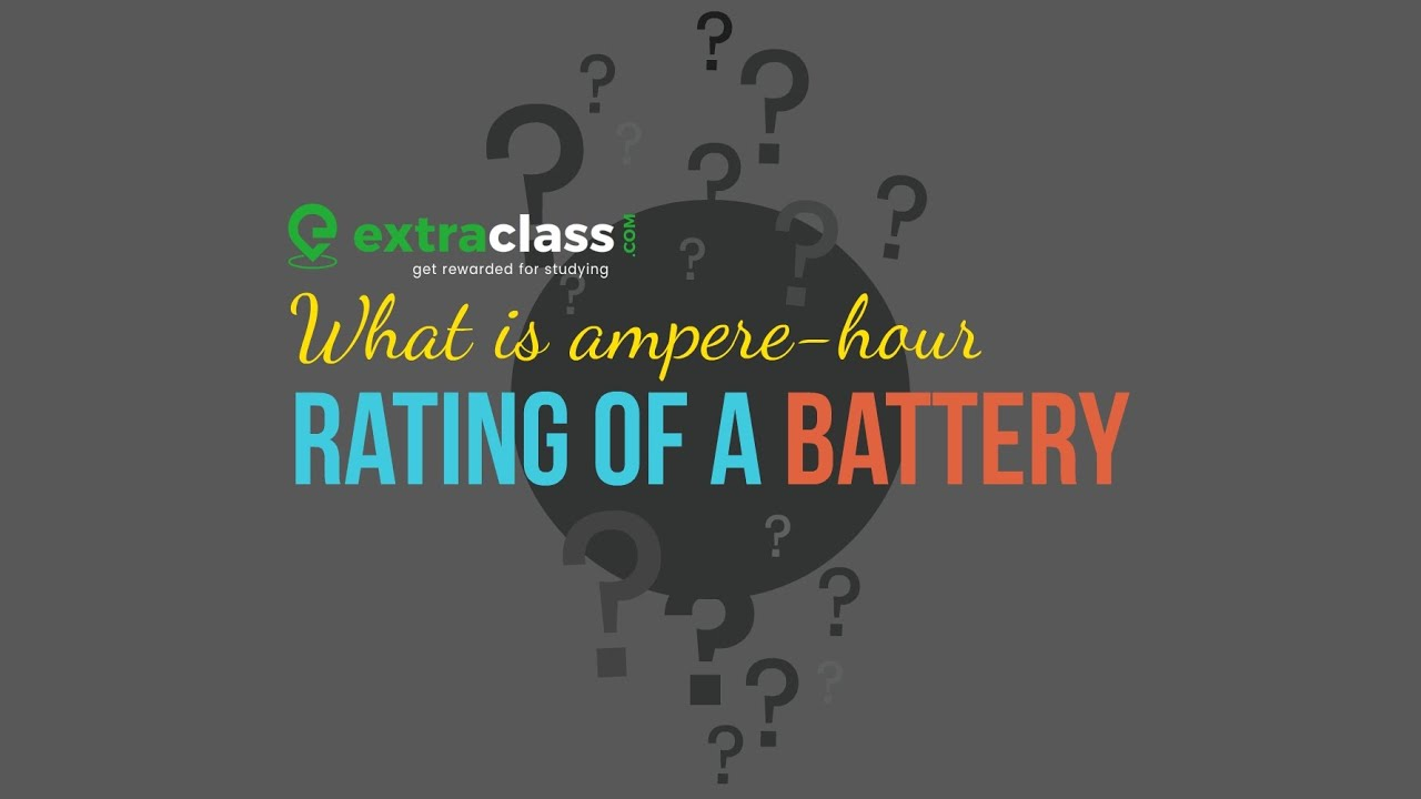What is Ampere Hour Rating of a Battery | Chemistry | Extraclass.com