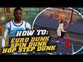 NBA 2K19: How To Do The BEST Dunks In The GAME! Euro Step, Hop Step, and Spin Dunks!