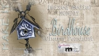 Mixed Media Monday - How To Create A 3 Dimensional Birdhouse Charm - Spellbinders Media Mixage