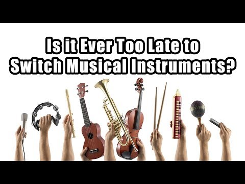Is it Ever Too Late to Switch Musical Instruments?