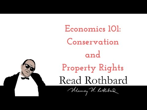 Economics 101 - 6 of 8 - Conservation and Property Rights - Murray N Rothbard