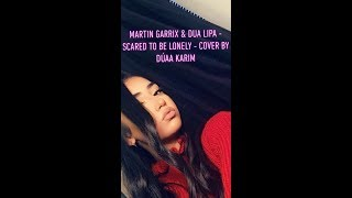 Martin Garrix & Dua Lipa - Scared To Be Lonely - Cover By Dúaa Karim