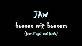 JAW - Böses mit Bösem (feat. illoyal and Farah).wmv