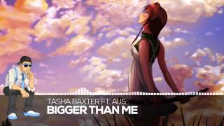 【Melodic Dubstep】Tasha Baxter ft. Au5 - Bigger Than Me